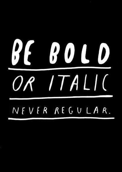 """""""Be bold or italic never regular."""" quote print in black and white"""