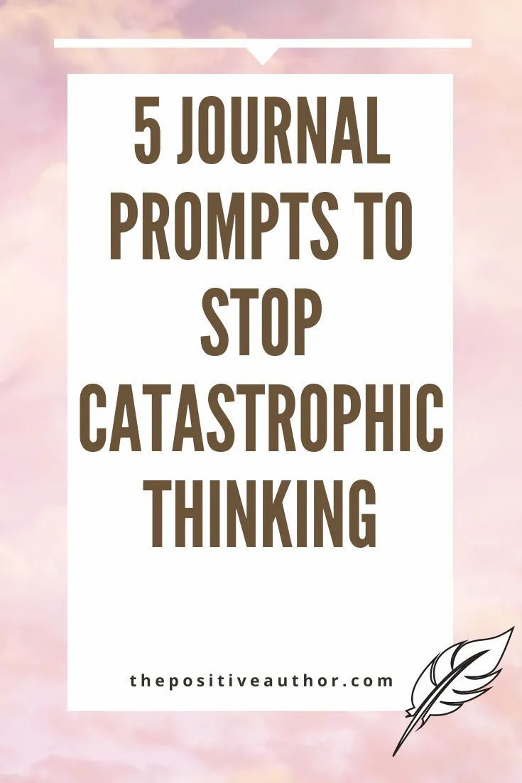5 Journal Prompts To Stop Catastrophic Thinking - The ...