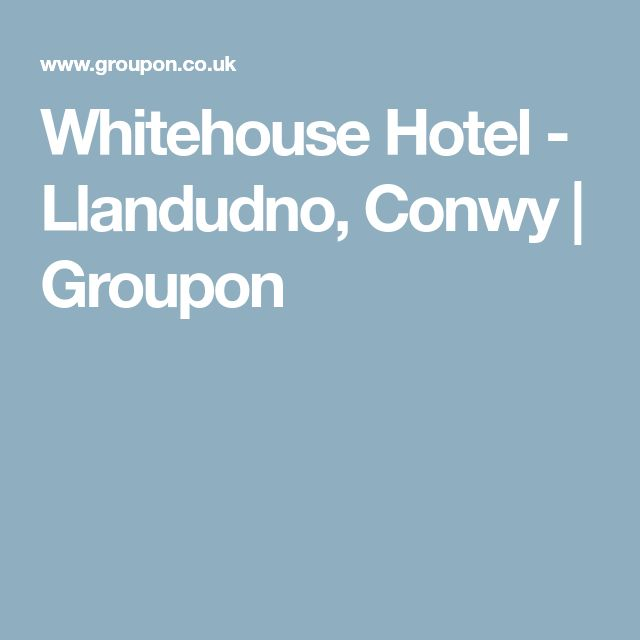 Whitehouse Hotel - Llandudno, Conwy | Groupon