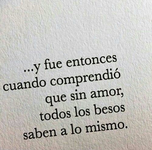 Sin amor, todos los besos saben a lo mismo.  #frases interesantes