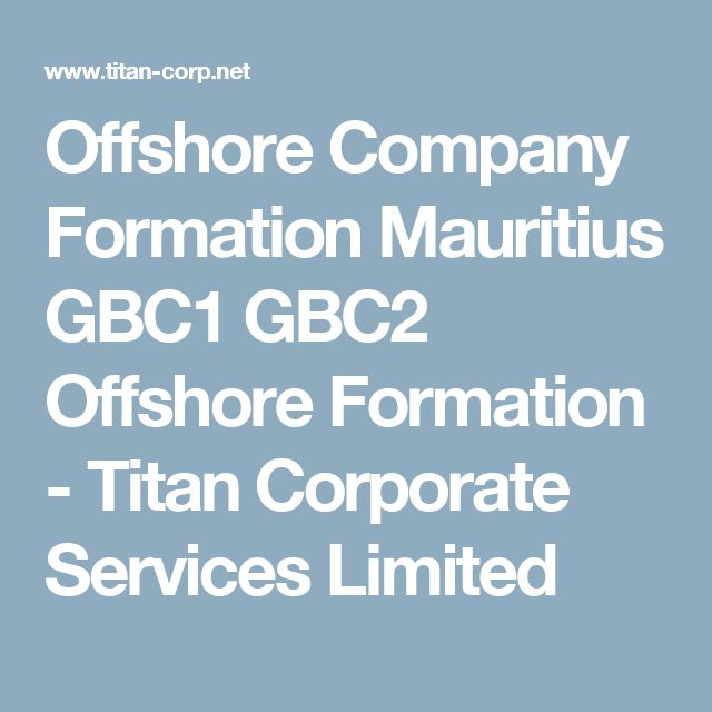 Offshore Company Formation Mauritius GBC1 GBC2 Offshore Formation - Titan Corporate Services Limited