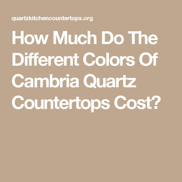 Good How Much Do The Different Colors Of Cambria Quartz Countertops Cost?