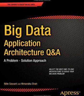 Big Data Application Architecture Q&A: A Problem – Solution Approach PDF
