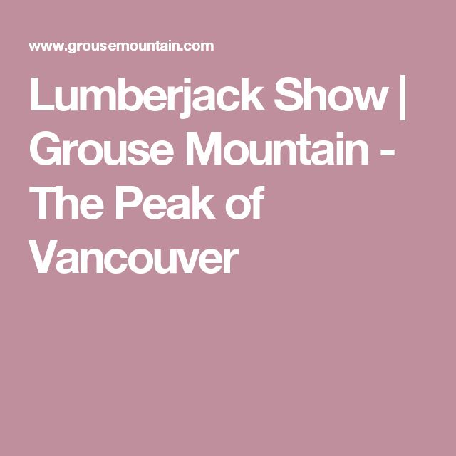 Lumberjack Show  | Grouse Mountain - The Peak of Vancouver