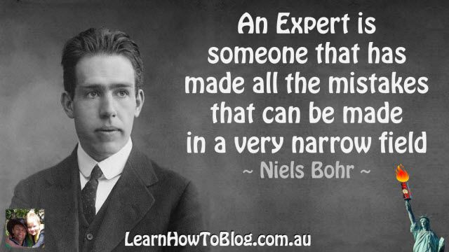 """""""An expert is someone that has made all the mistakes that can be made in a very narrow field"""" ~ Niels Bohr"""