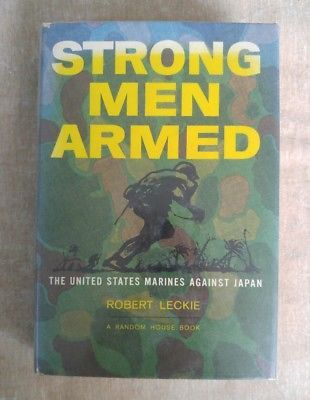 Strong Men Armed US Marines Against Japan Robert Leckie Stated 1st Printing HCDJ