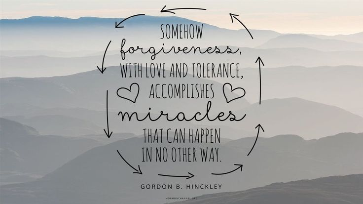 """Somehow forgiveness, with love and tolerance, accomplishes miracles that can happen in no other way."" From #PresHinckley's http://pinterest.com/pin/24066179228827332 inspiring #LDSconf http://facebook.com/223271487682878 message http://lds.org/general-conference/2005/10/forgiveness Enjoy more from Gordon B. Hinckley http://facebook.com/GordonBHinckleypage #sharegoodness"