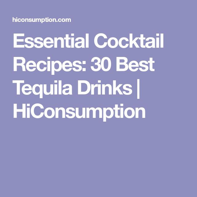 Essential Cocktail Recipes: 30 Best Tequila Drinks   HiConsumption