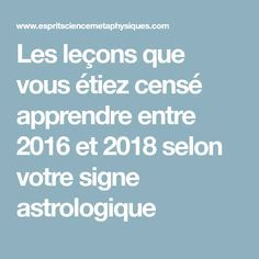 Les leçons que vous étiez censé apprendre entre 2016 et 2018 selon votre signe astrologique