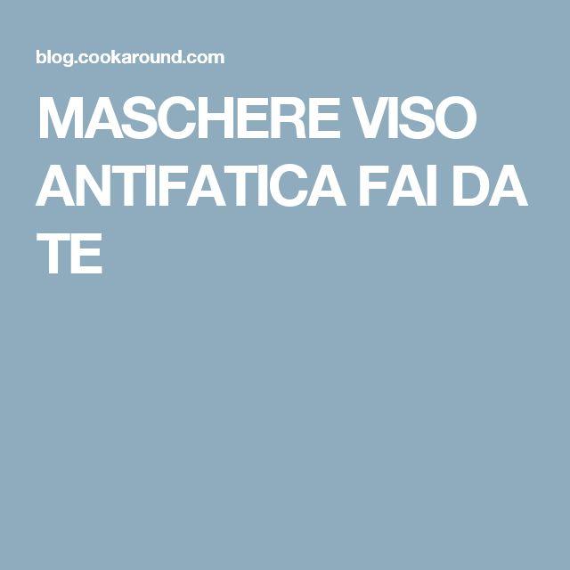 MASCHERE VISO ANTIFATICA FAI DA TE
