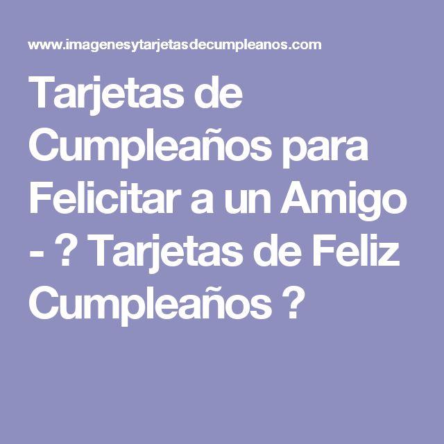 Tarjetas de Cumpleaños para Felicitar a un Amigo - ツ Tarjetas de Feliz Cumpleaños ツ