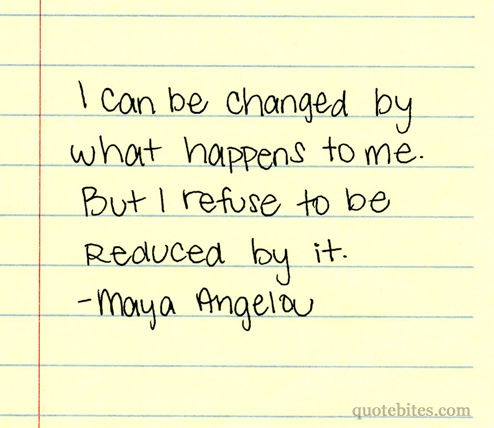 I will not be reduced by anything.: Maya Angelou, Wise Women, Remember This, Stay Strong, Paper Mache, Mayaangelou, Truths, Favorite Quotes, Inspiration Quotes