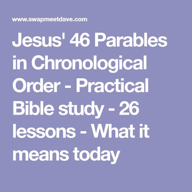 Jesus' 46 Parables in Chronological Order - Practical Bible study - 26 lessons - What it means today
