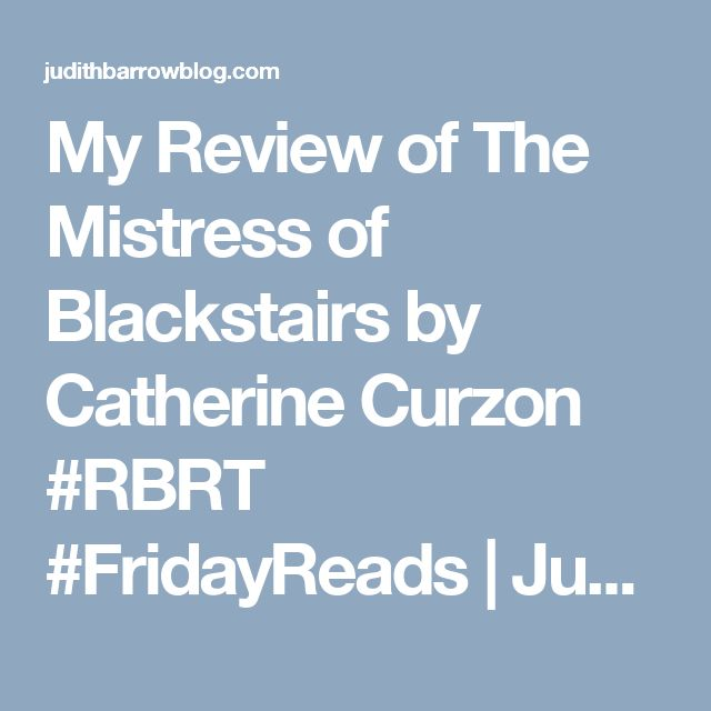 My Review of The Mistress of Blackstairs  by Catherine Curzon #RBRT #FridayReads | Judith Barrow