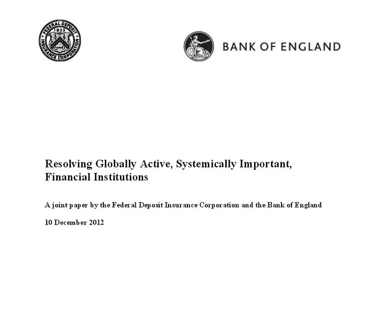 Resolving Globally Active, Systemically Important, Financial InstitutionsA joint paper by the Federal Deposit Insurance Corporation and the Bank of England 10 December 2012;Please read Paragraph 45 on their page 10: