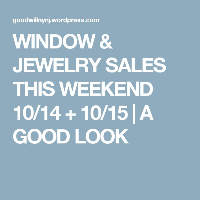 WINDOW & JEWELRY SALES THIS WEEKEND 10/14 + 10/15 | A GOOD LOOK