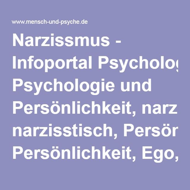 Narzissmus - Infoportal Psychologie und Persönlichkeit, narzisstisch, Persönlichkeit, Ego, Persönlichkeitsstörung, gesunde Selbstliebe, Therapie, Minderwertigkeitsgefühl, Liebesbedürftigkeit, Selbstverliebtheit, Kompensation, Selbstreflektion, Problemlosigkeit, Persönlichkeitsanteile - auf www.mensch-und-psyche.de