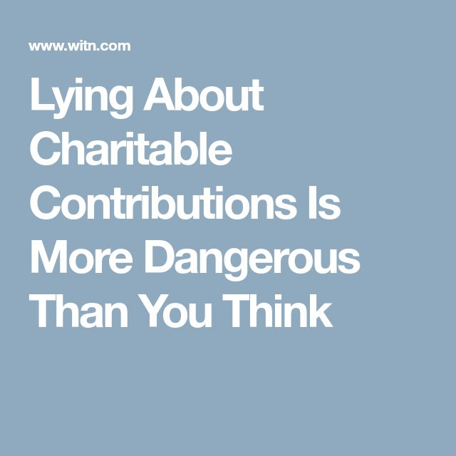 Lying About Charitable Contributions Is More Dangerous Than You Think