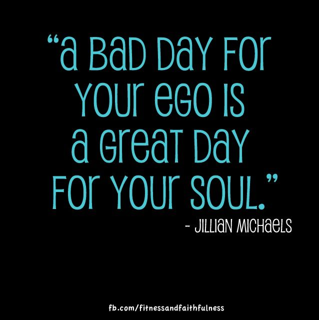 """Jillian Michaels quote - A reminder of what my therapist always says...ask yourself the question: """"is this feeding my ego, or feeding my spirit?"""""""