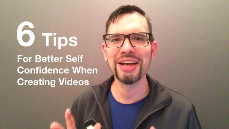 6 Tips For Better Self Confidence When Making Videos