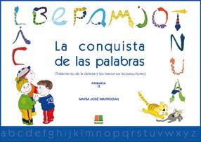 La conquista de las palabras II Primaria: Tratamiento de la dislexia y los trastornos lectoescritores. José María Marrodán Gironés. ICCE, 2007