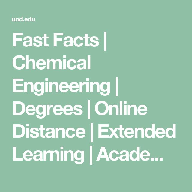Fast Facts   Chemical Engineering   Degrees   Online Distance   Extended Learning   Academics   UND: University of North Dakota