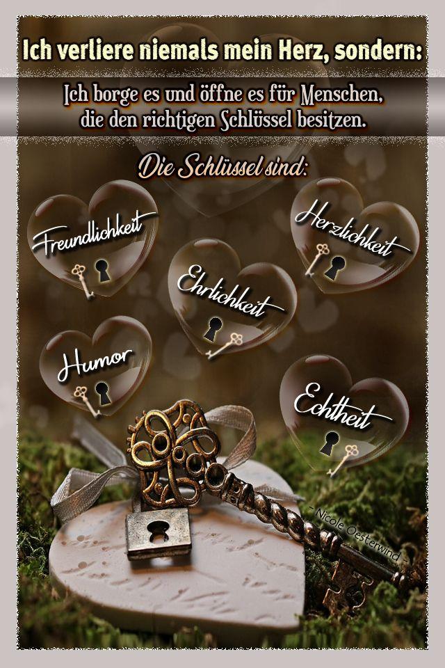 Ich verliere niemals mein Herz: sondern:  Ich borge es und öffne es nur für Menschen die den richtigen Schlüssel besitzen. Die Schlüssel sind: Fre…