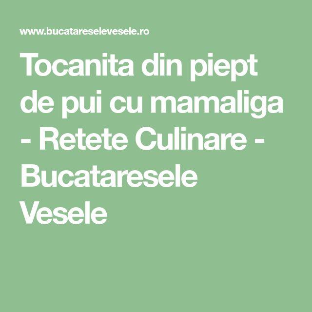 Tocanita din piept de pui cu mamaliga - Retete Culinare - Bucataresele Vesele