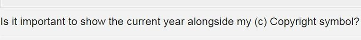 Is it important to show the current year alongside my (c) Copyright symbol? - Webmasters Stack Exchange