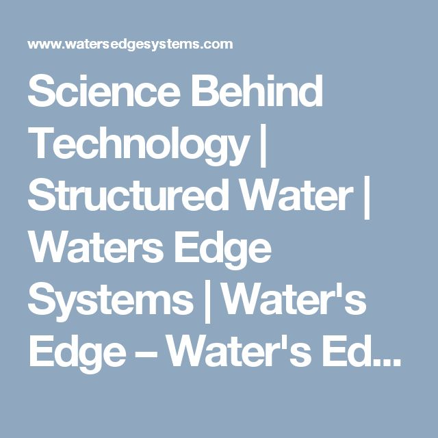 Science Behind Technology | Structured Water | Waters Edge Systems | Water's Edge – Water's Edge Systems