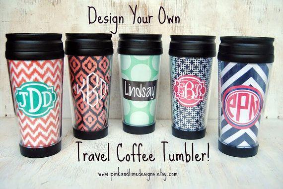 Monogrammed Travel Coffee Tumbler -Design Your Own - Teacher Gift, Hostess Gift, Bridesmaids Gift, Graduation Gift