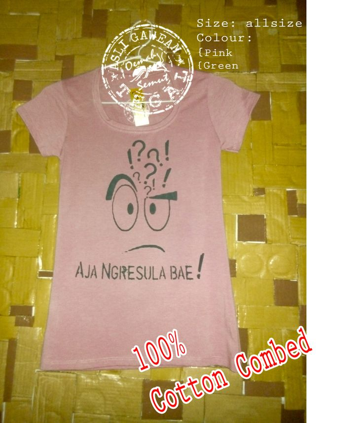 "Name: AJA NGRESULA BAE (girl) Product: ""OemahSemut"" *100% Cotton Combed *Pasta Rubber $ 10.00 Lokasi Outlet/adress: Jl. Arjuna No. 20 Slerok, Tegal-Central Java Indonesia Call: +6285640002702 SMS: +6285870465566 Pin BB: 210F3F2C email: oemahsemut@yahoo.com"