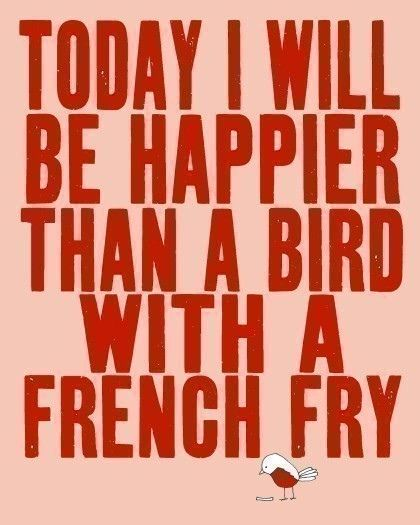 Happier than a bird with a french fry...because happiness is a choice I make, based on a grateful heart.: