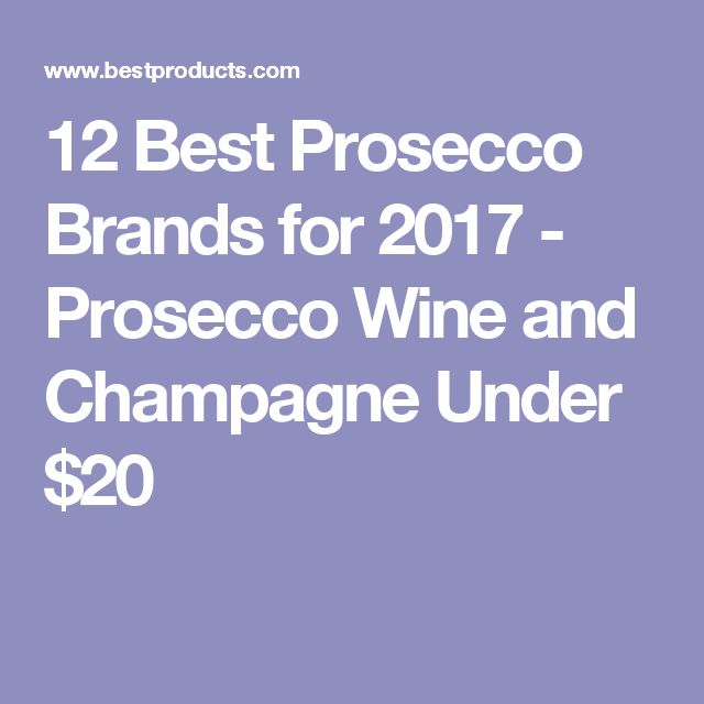 12 Best Prosecco Brands for 2017 - Prosecco Wine and Champagne Under $20