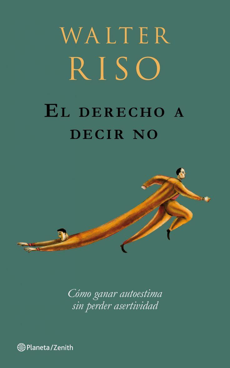 """Walter Riso. """"El derecho a decir no. Cómo ganar autoestima sin perder asertividad"""". Editorial Planeta"""