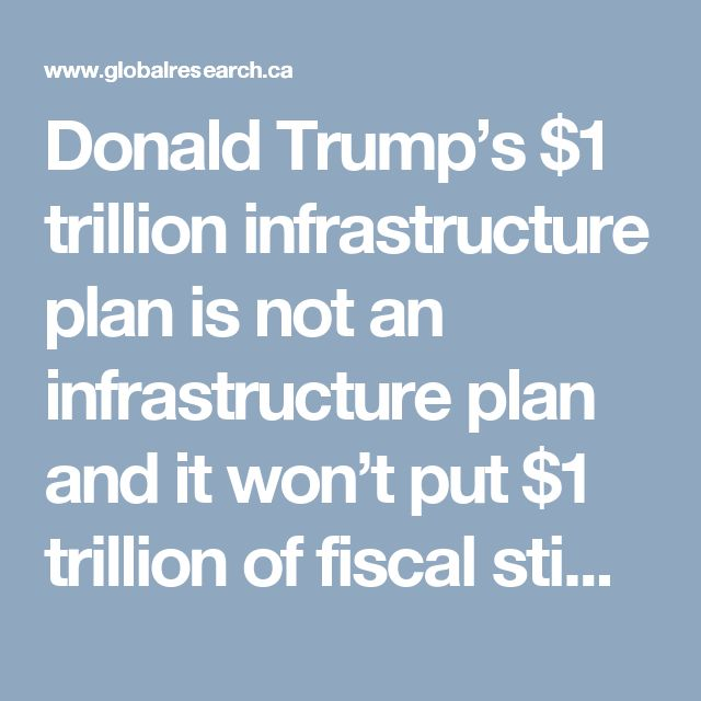 Donald Trump's $1 trillion infrastructure plan is not an infrastructure plan and it won't put $1 trillion of fiscal stimulus into the economy.  It's basically a scheme for handing over public assets to private corporations that will extract maximum profits via user fees and tolls. Because the plan is essentially a boondoggle, it will not lift the economy out of the doldrums, increase activity or boost growth.  Quite the contrary. When the details of how the program is going to be implemented…
