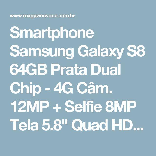 "Smartphone Samsung Galaxy S8 64GB Prata Dual Chip - 4G Câm. 12MP + Selfie 8MP Tela 5.8"" Quad HD - Magazine Ofertascassiana"