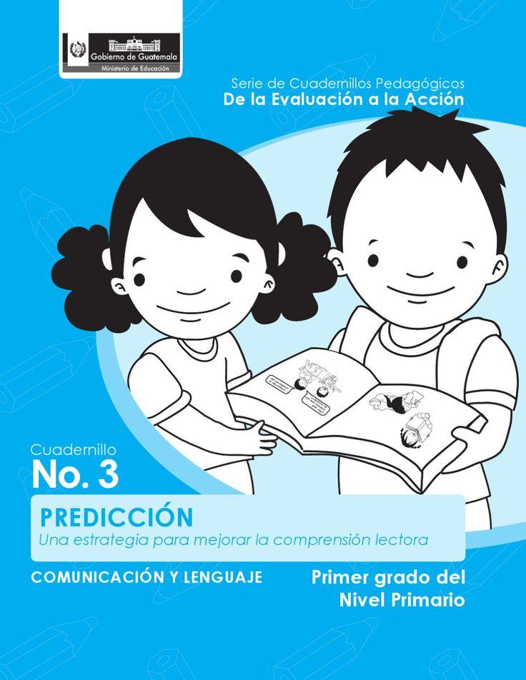 PREDICCIÓN. Una estrategia para mejorar la comprensión lectora.  Serie de Cuadernillos Pedagógicos De la Evaluación a la Acción. Primer grado del Nivel primario. Comunicación y Lenguaje. Cuadernillo. No. 3