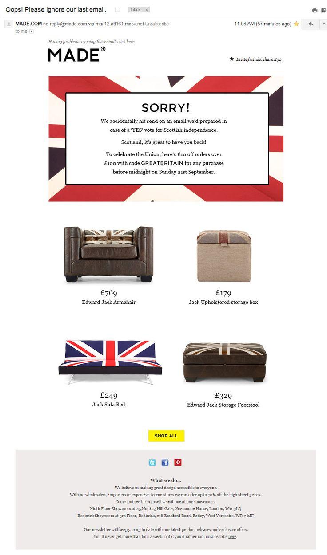 MADE.COM: письмо с извинениями (19/09/2014). Отправитель извиняется за случайную отправку письма, заготовленного на случай положительного результата референдума о независимости Шотландии. То письмо было с шотландским флагом, а это - с флагом Великобритании. То письмо было с шотландским auchaye, а это - с британским greatbritain.