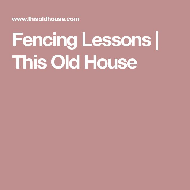 Fencing Lessons | This Old House