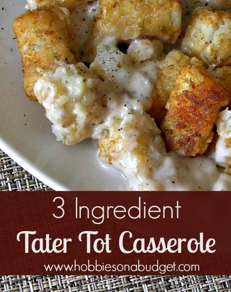 Tater tots, Tater tot casserole and 3 ingredients on Pinterest