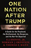 One Nation After Trump: A Guide for the Perplexed the Disillusioned the Desperate and the Not-Yet Deported by E.J. Dionne Jr. (Author) Norman J. Ornstein (Author) Thomas E. Mann (Author) #Kindle US #NewRelease #Politics #Social #Sciences #eBook #ad