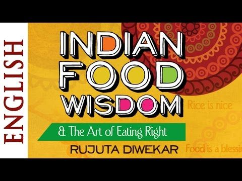 Indian Food Wisdom & Art of Eating Right by Rujuta Diwekar (English) - HD