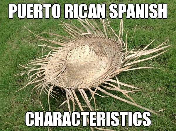 """PUERTO RICAN SPANISH CHARACTERISTICS 