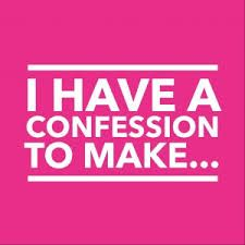 I Must Confess.........