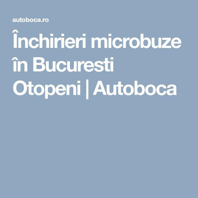 Închirieri microbuze în Bucuresti Otopeni   Autoboca