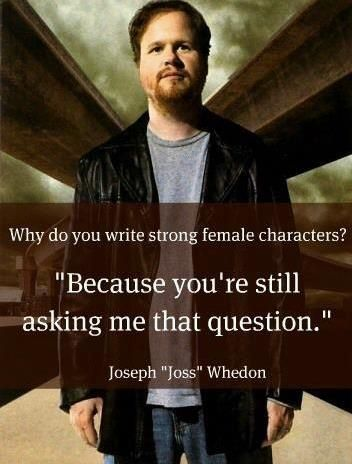 Why does Joss Whedon write strong female characters?