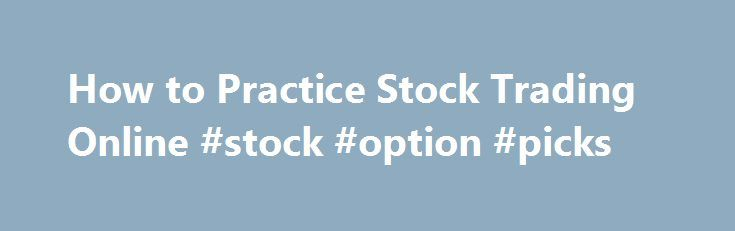 "How to Practice Stock Trading Online #stock #option #picks http://stock.remmont.com/how-to-practice-stock-trading-online-stock-option-picks/  medianet_width = ""300"";   medianet_height = ""600"";   medianet_crid = ""926360737"";   medianet_versionId = ""111299"";   (function() {       var isSSL = 'https:' == document.location.protocol;       var mnSrc = (isSSL ? 'https:' : 'http:') + '//contextual.media.net/nmedianet.js?cid=8CUFDP85S' + (isSSL ? '&https=1' : '');       document.write('')…"