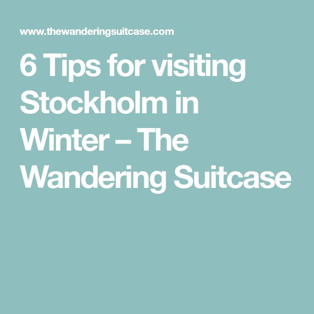 6 Tips for visiting Stockholm in Winter – The Wandering Suitcase