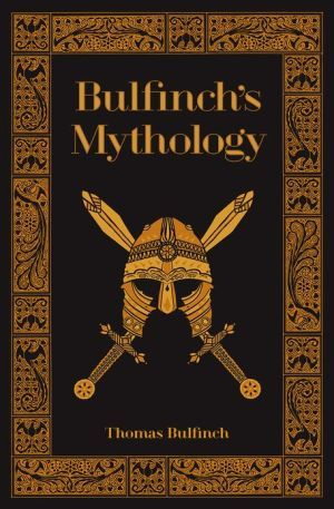 Bulfinch's Mythology (Barnes & Noble Collectible Editions): The Age of Fable, The Age of Chivalry, & The Legends of Charlemagne